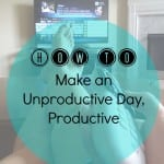 How to Make an Unproductive Day, Productive