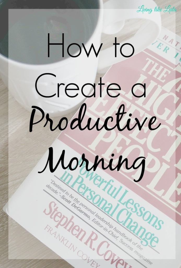 Try these simple steps to create a better, more productive morning which will lead to a more productive day! --www.LivinglikeLeila.com--