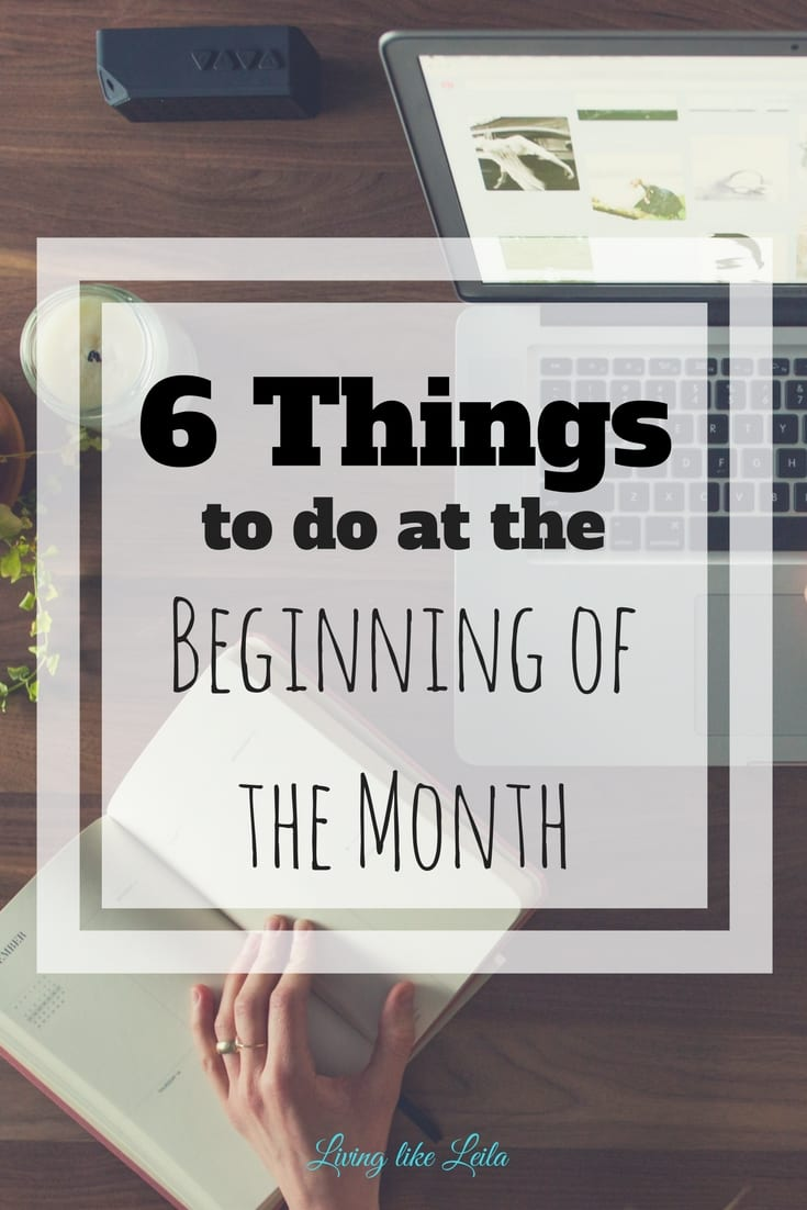 6 things to do at the beginning of the month to keep your life organized and productive! --www.LivinglikeLeila.com--