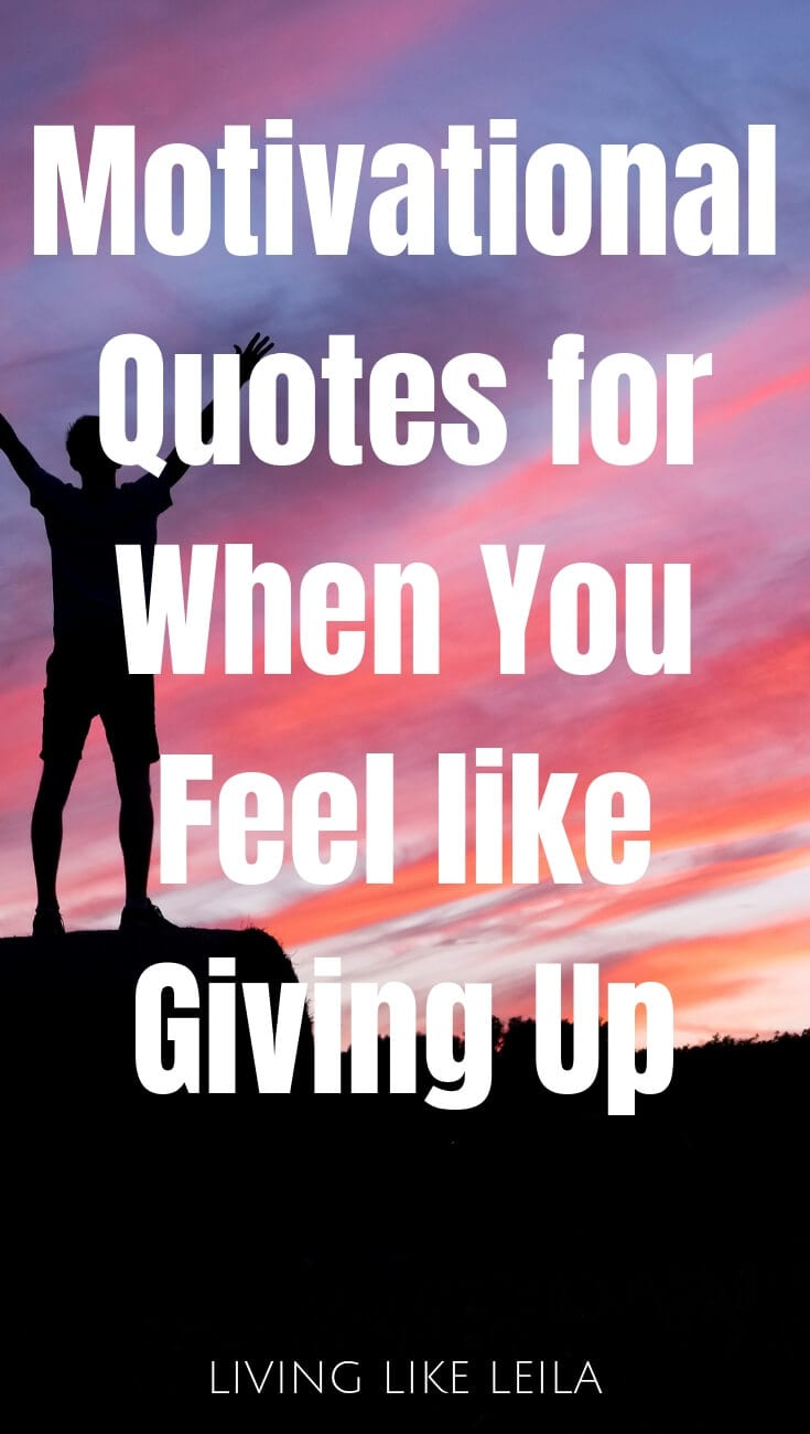 Feel like giving up? Read these motivational quotes to inspire you to keep going! www.LivinglikeLeila.com