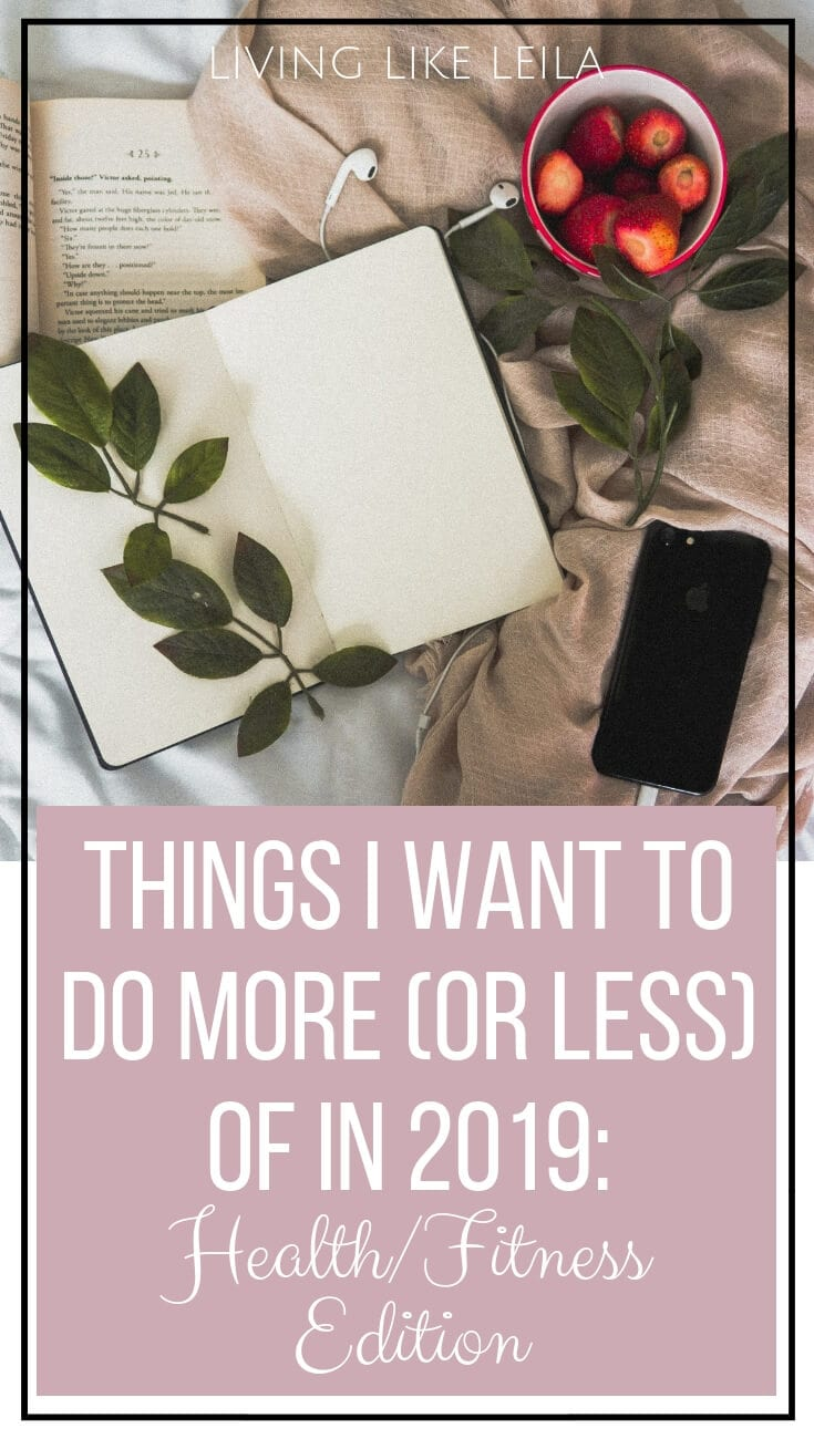 Things I want to do more (or less) of in 2019: Health Edition. Little goals and habits I want to focus on this year! www.LivinglikeLeila.com