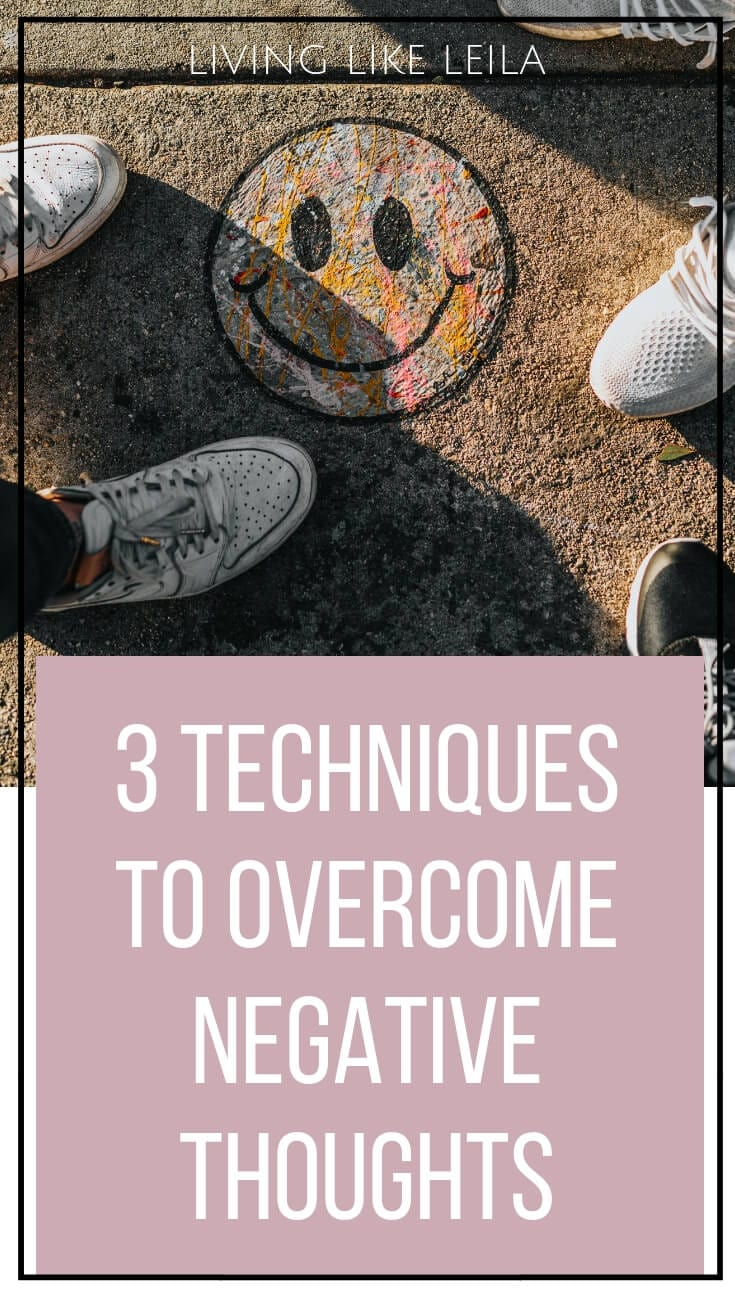 3 simple and quick techniques to overcome negative thoughts. www.LivinglikeLeila.com