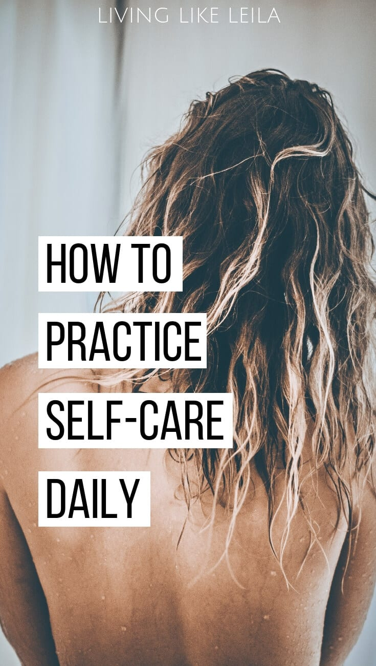 Practicing self-care daily is easier than it sounds. Turn these simple practices into habits and you'll experience personal growth and self-love! www.LivinglikeLeila.com