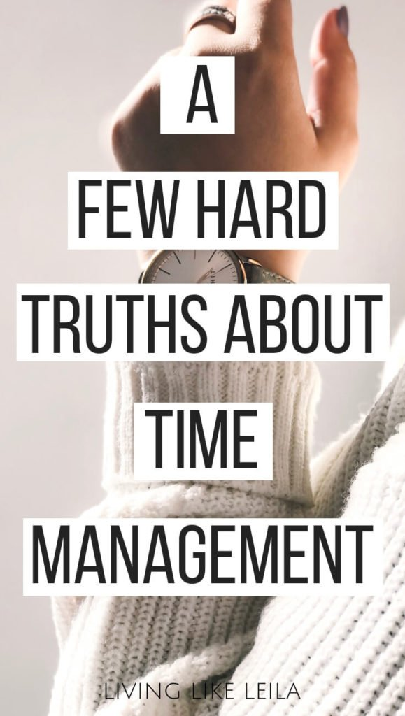 Think you don't have enough time? Try again. A few hard truths about time management and your lifestyle. www.LivinglikeLeila.com