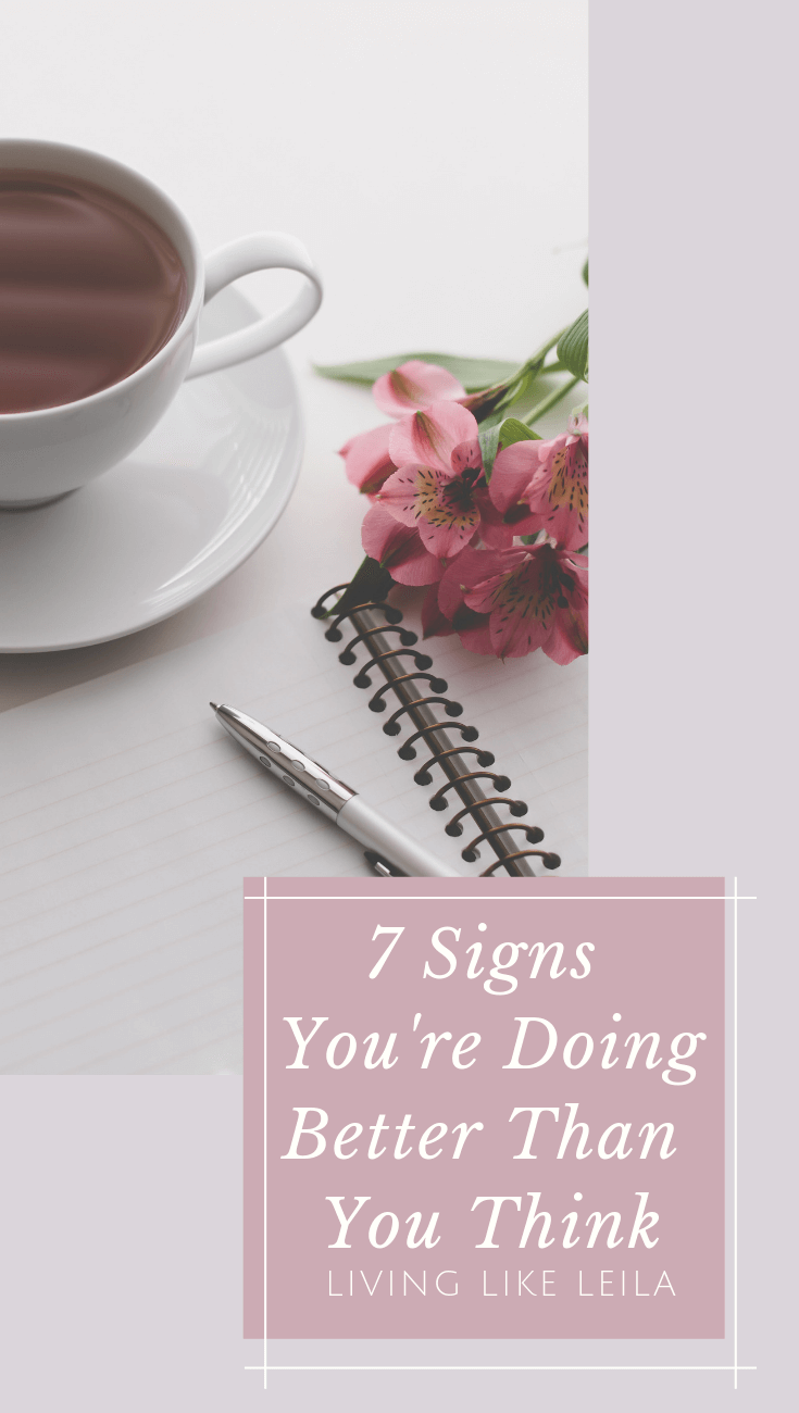 If you feel like you're not doing enough or that you are not achieving enough success, you may be being too hard on yourself. Here are 7 signs that you are doing better than you think at LivinglikeLeila.com!